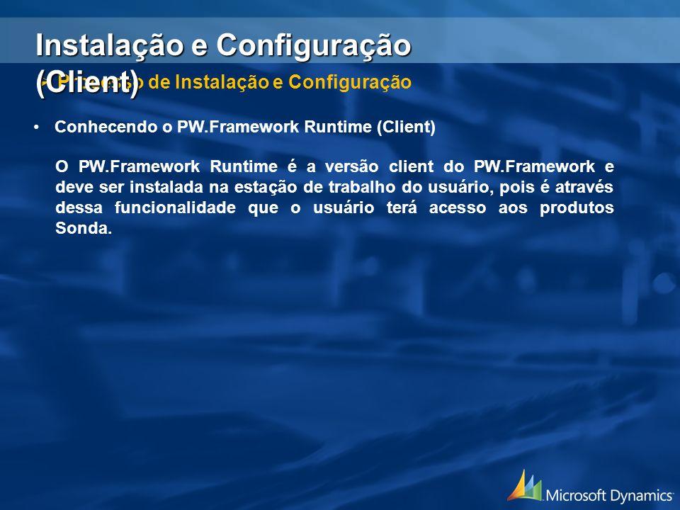 Conhecendo o PW.Framework Runtime (Client) O PW.Framework Runtime é a versão client do PW.Framework e deve ser instalada na estação de trabalho do usu