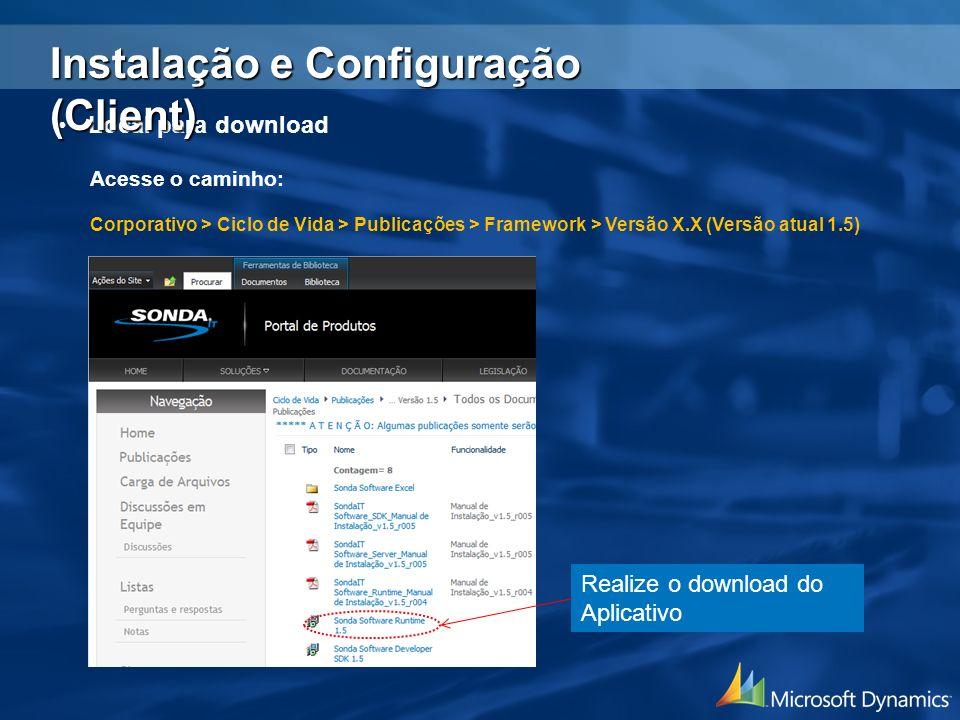 Local para download Acesse o caminho: Corporativo > Ciclo de Vida > Publicações > Framework > Versão X.X (Versão atual 1.5) Realize o download do Apli