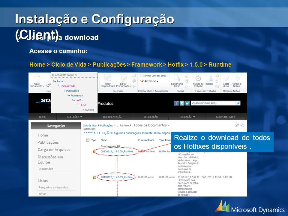 Local para download Acesse o caminho: Home > Ciclo de Vida > Publicações > Framework > Hotfix > 1.5.0 > Runtime Realize o download de todos os Hotfixe