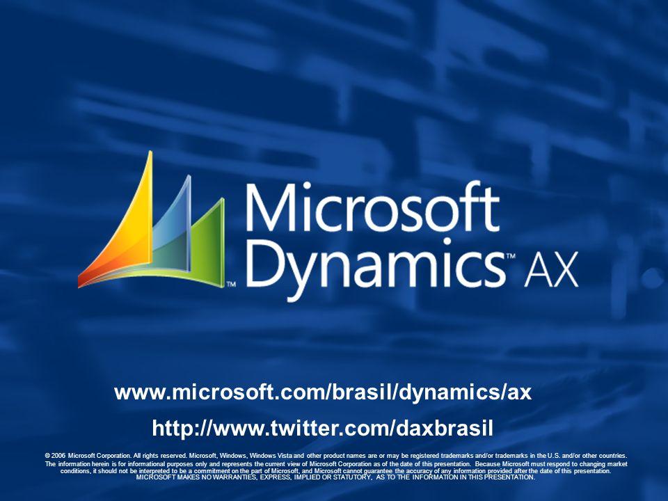 www.microsoft.com/brasil/dynamics/ax http://www.twitter.com/daxbrasil © 2006 Microsoft Corporation. All rights reserved. Microsoft, Windows, Windows V