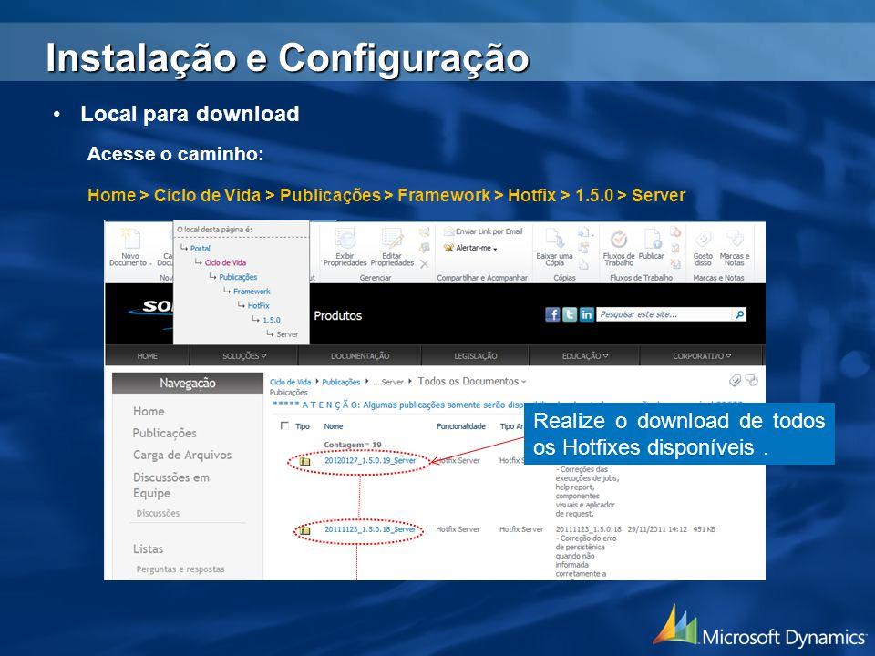 Instalação e Configuração Acesse o caminho: Home > Ciclo de Vida > Publicações > Framework > Hotfix > 1.5.0 > Server Realize o download de todos os Ho