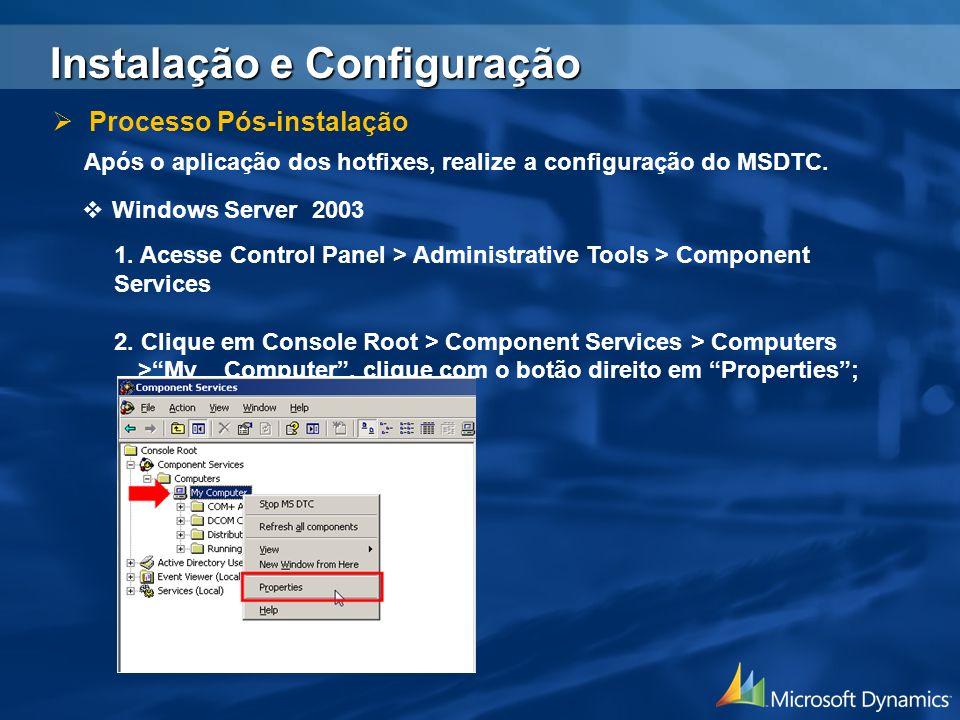 Após o aplicação dos hotfixes, realize a configuração do MSDTC. Windows Server 2003 1. Acesse Control Panel > Administrative Tools > Component Service