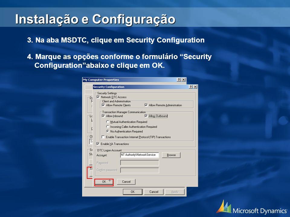 3. Na aba MSDTC, clique em Security Configuration 4. Marque as opções conforme o formulário Security Configurationabaixo e clique em OK. Instalação e
