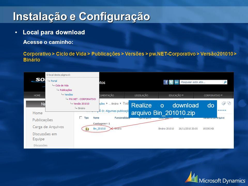 Local para download Acesse o caminho: Corporativo > Ciclo de Vida > Publicações > Versões > pw.NET-Corporativo > Versão201010 > Binário Realize o down
