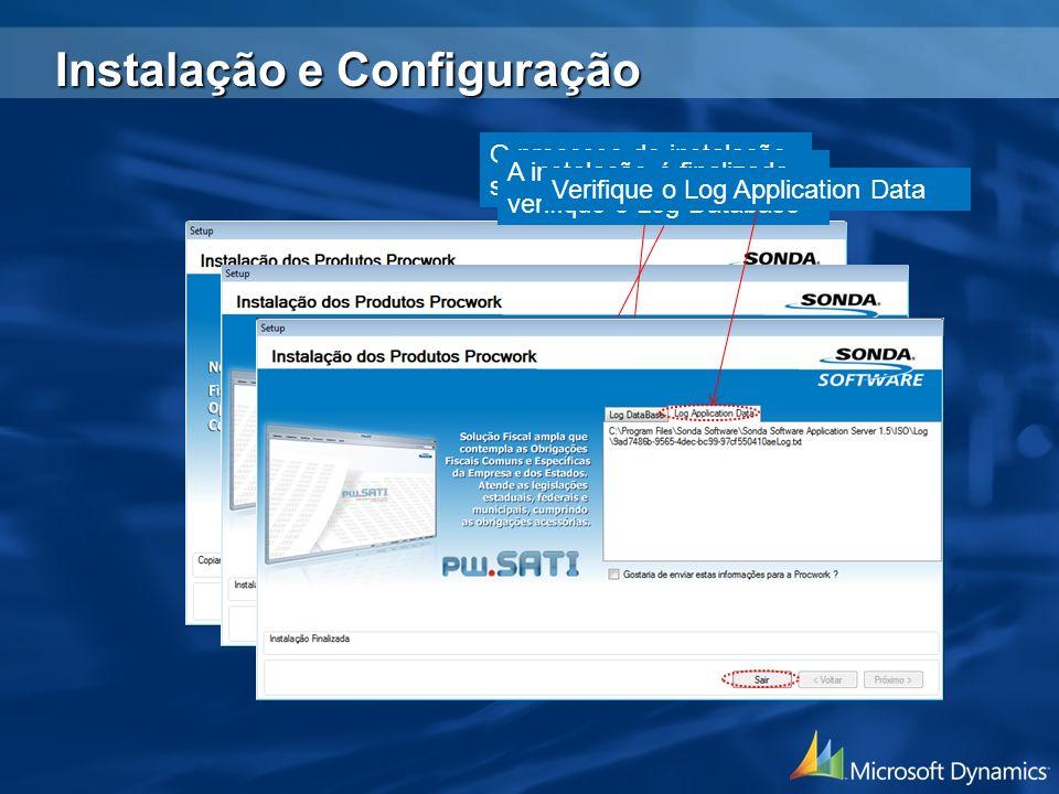 O processo de instalação se inicia. A instalação é finalizada, verifique o Log Database Verifique o Log Application Data Instalação e Configuração