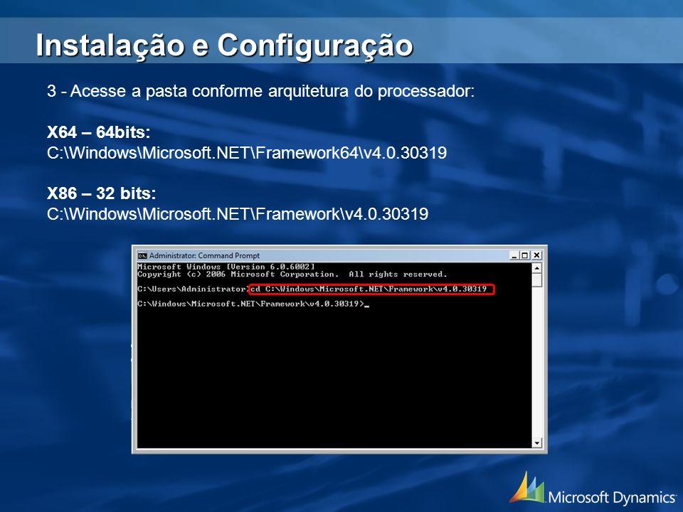 3 - Acesse a pasta conforme arquitetura do processador: X64 – 64bits: C:\Windows\Microsoft.NET\Framework64\v4.0.30319 X86 – 32 bits: C:\Windows\Micros