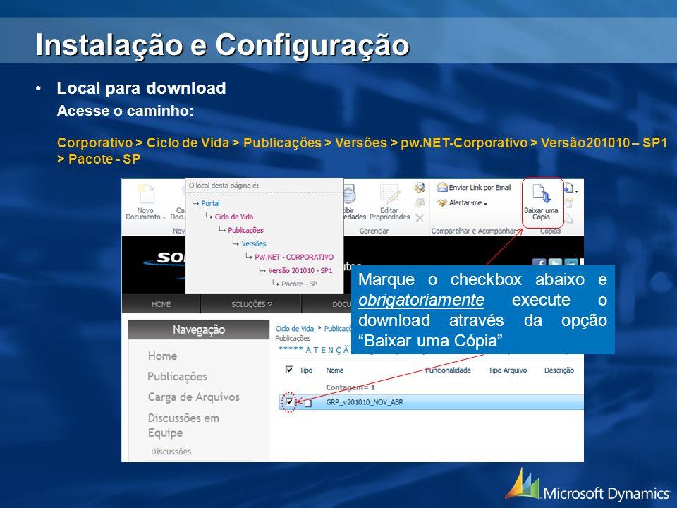 Instalação e Configuração Local para download Acesse o caminho: Corporativo > Ciclo de Vida > Publicações > Versões > pw.NET-Corporativo > Versão20101