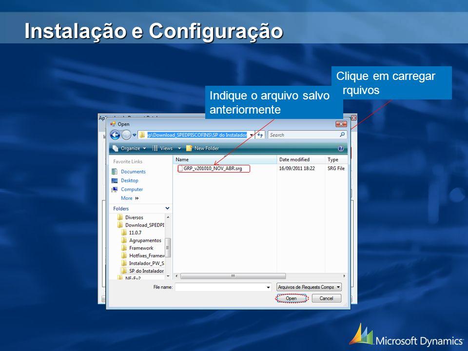 Clique em carregar arquivos Indique o arquivo salvo anteriormente Instalação e Configuração