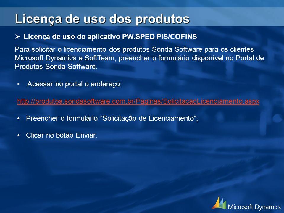 Licença de uso do aplicativo PW.SPED PIS/COFINS Para solicitar o licenciamento dos produtos Sonda Software para os clientes Microsoft Dynamics e SoftT
