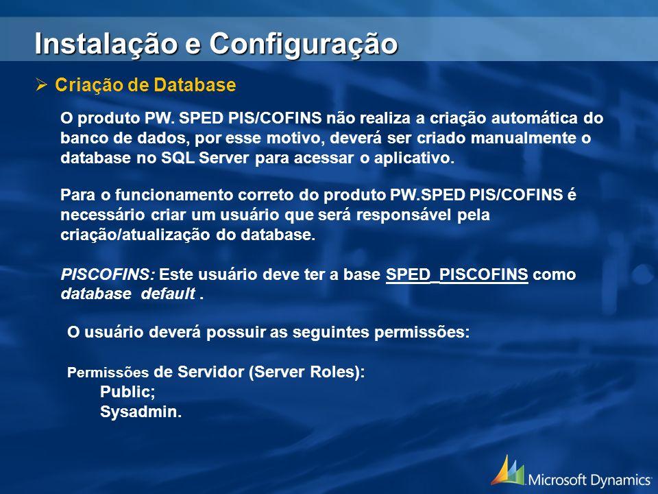 Criação de Database O produto PW. SPED PIS/COFINS não realiza a criação automática do banco de dados, por esse motivo, deverá ser criado manualmente o