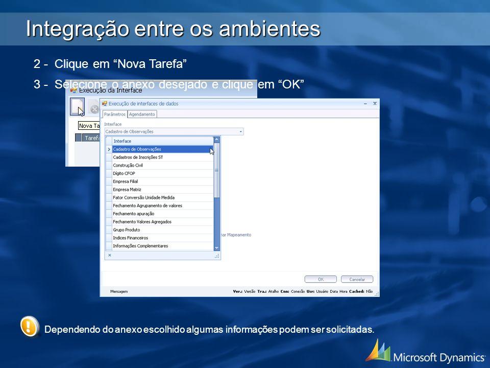 2 - Clique em Nova Tarefa 3 - Selecione o anexo desejado e clique em OK Dependendo do anexo escolhido algumas informações podem ser solicitadas. Integ