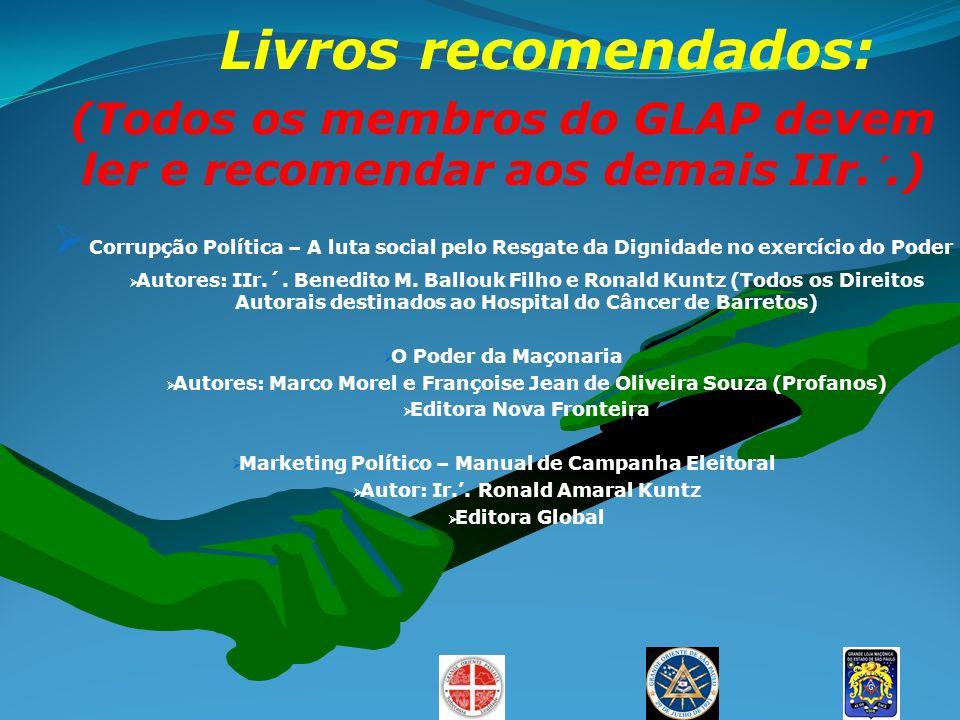 Livros recomendados: (Todos os membros do GLAP devem ler e recomendar aos demais IIr.´.) Corrupção Política – A luta social pelo Resgate da Dignidade