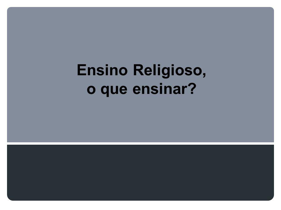 Ensino Religioso, o que ensinar?