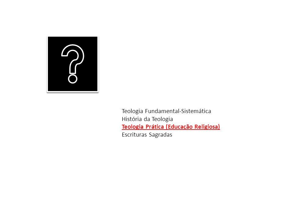 Teologia Fundamental-Sistemática História da Teologia Teologia Prática (Educação Religiosa) Escrituras Sagradas