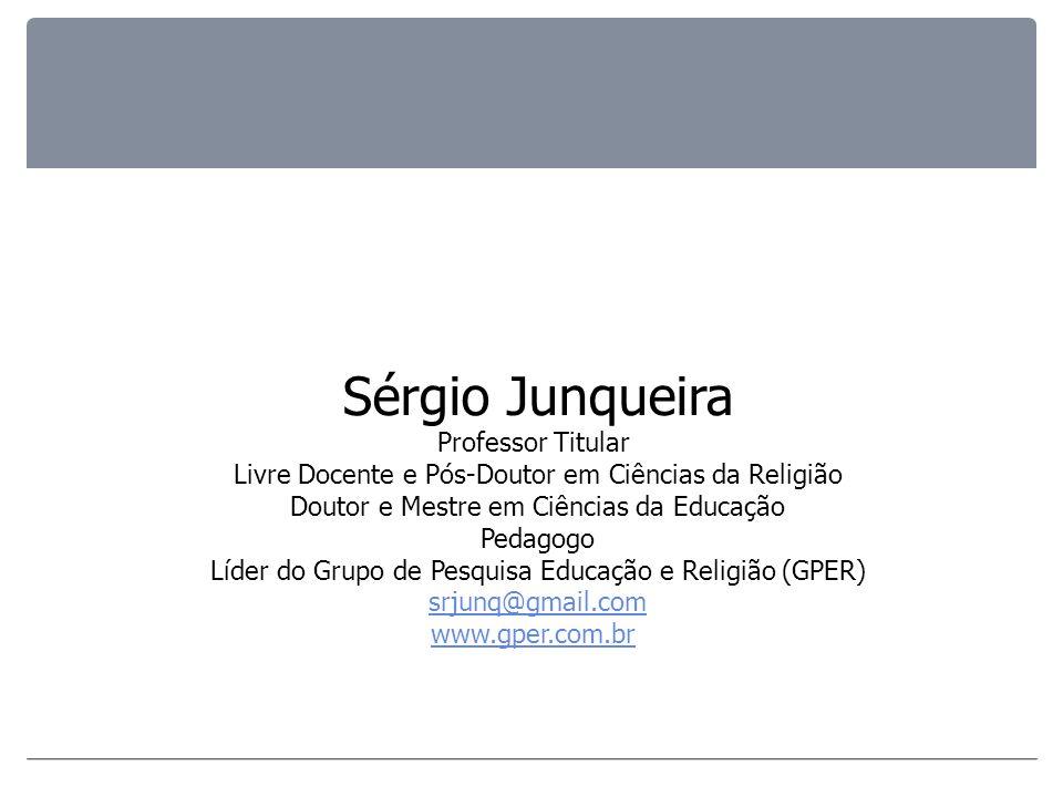 Sérgio Junqueira Professor Titular Livre Docente e Pós-Doutor em Ciências da Religião Doutor e Mestre em Ciências da Educação Pedagogo Líder do Grupo