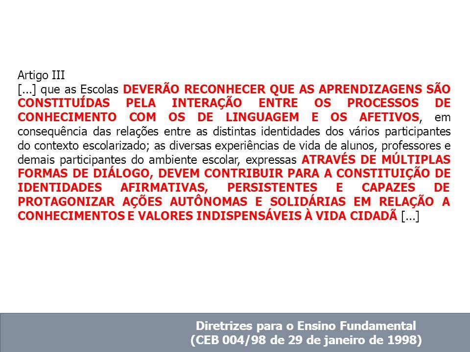 Artigo III [...] que as Escolas DEVERÃO RECONHECER QUE AS APRENDIZAGENS SÃO CONSTITUÍDAS PELA INTERAÇÃO ENTRE OS PROCESSOS DE CONHECIMENTO COM OS DE L