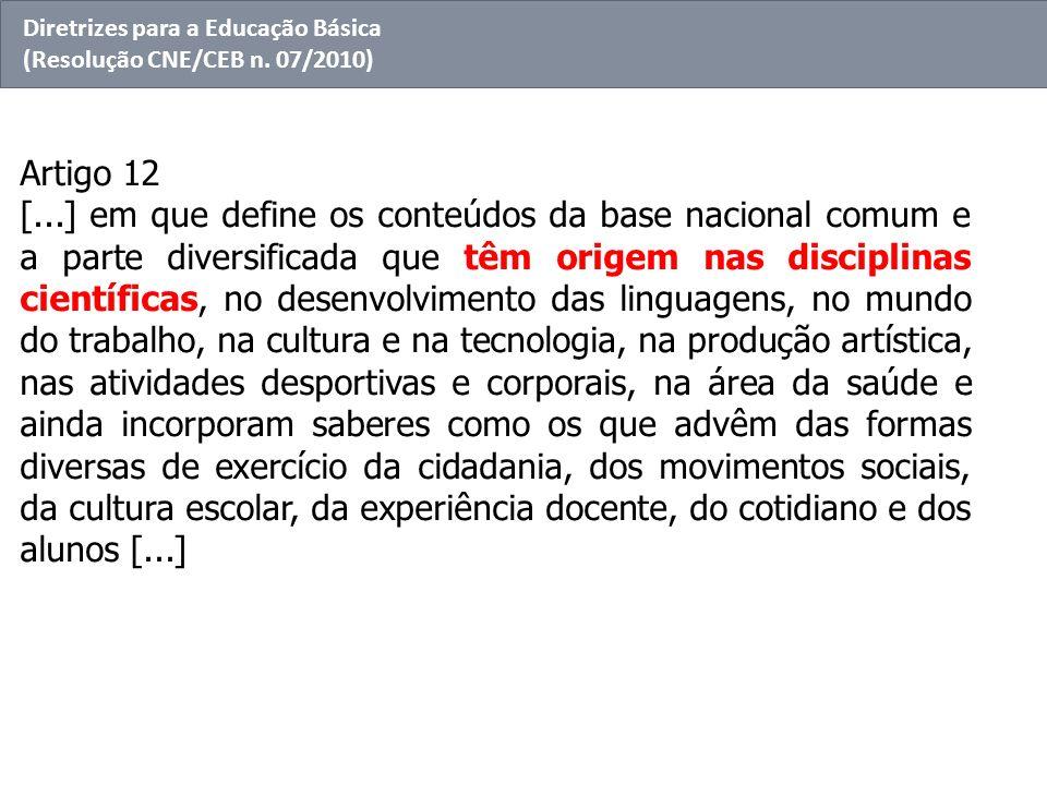 Artigo 12 [...] em que define os conteúdos da base nacional comum e a parte diversificada que têm origem nas disciplinas científicas, no desenvolvimen
