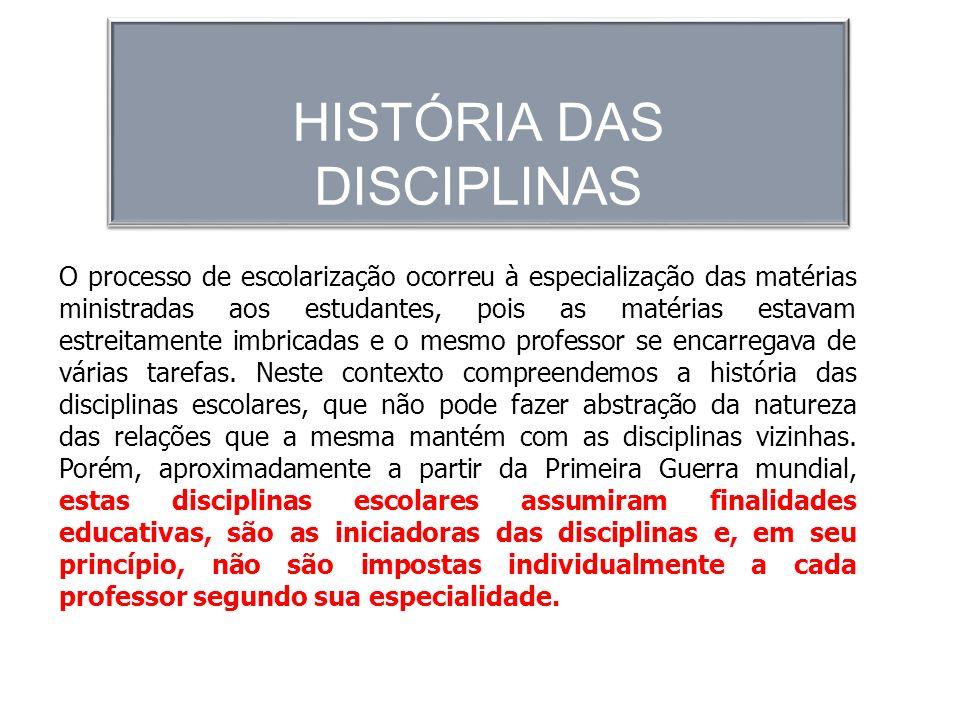HISTÓRIA DAS DISCIPLINAS O processo de escolarização ocorreu à especialização das matérias ministradas aos estudantes, pois as matérias estavam estrei