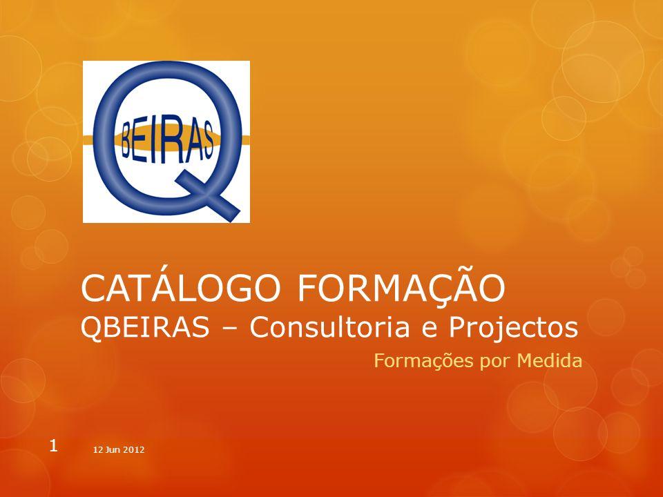 CATÁLOGO FORMAÇÃO QBEIRAS – Consultoria e Projectos Formações por Medida 1 12 Jun 2012