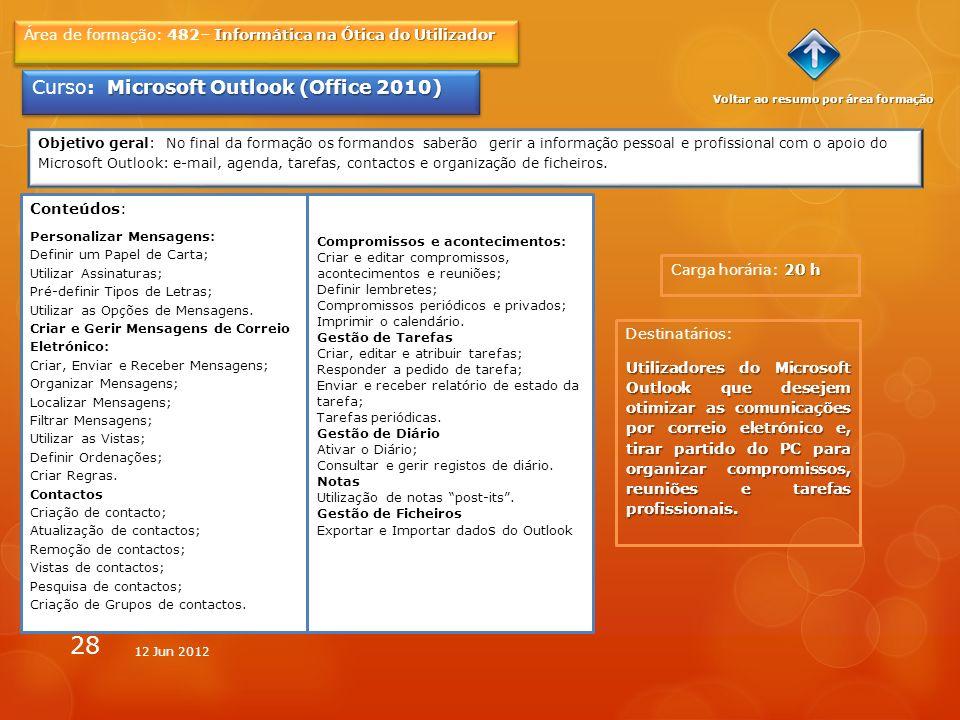 28 20 h Carga horária: 20 h Informática na Ótica do Utilizador Área de formação: 482– Informática na Ótica do Utilizador Microsoft Outlook (Office 201
