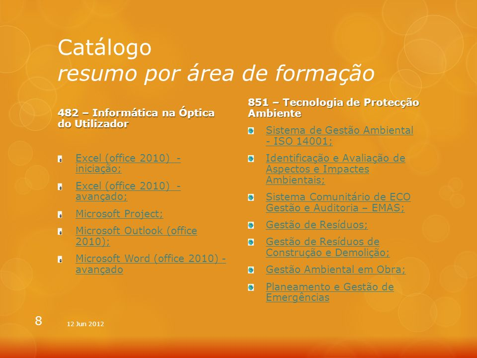 Catálogo resumo por área de formação 482 – Informática na Óptica do Utilizador Excel (office 2010) - iniciação; Excel (office 2010) - avançado; Micros