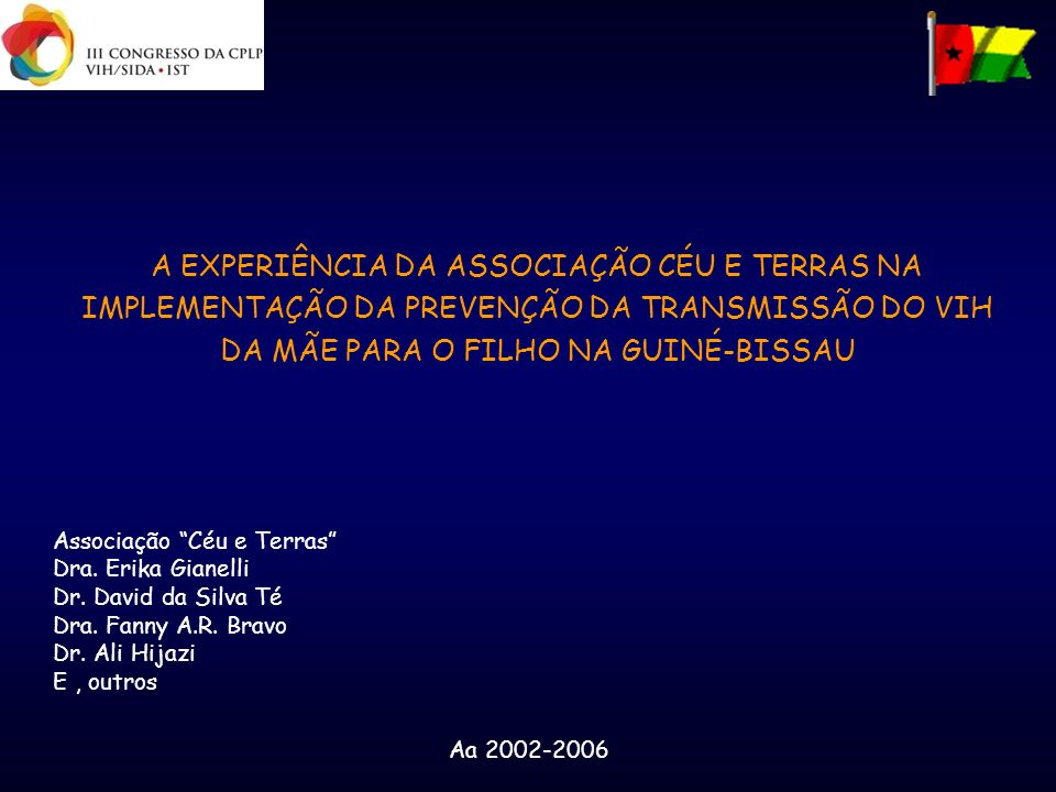 A EXPERIÊNCIA DA ASSOCIAÇÃO CÉU E TERRAS NA IMPLEMENTAÇÃO DA PREVENÇÃO DA TRANSMISSÃO DO VIH DA MÃE PARA O FILHO NA GUINÉ-BISSAU Associação Céu e Terr