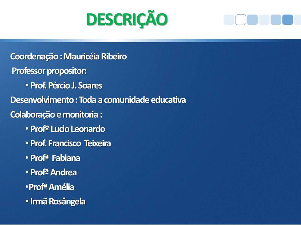 Coordenação : Mauricéia Ribeiro Professor propositor: Professor propositor: Prof.