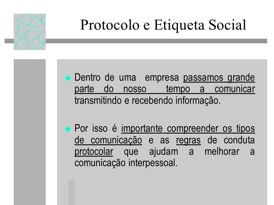Protocolo e Etiqueta Social Dentro de uma empresa passamos grande parte do nosso tempo a comunicar transmitindo e recebendo informação. Por isso é imp