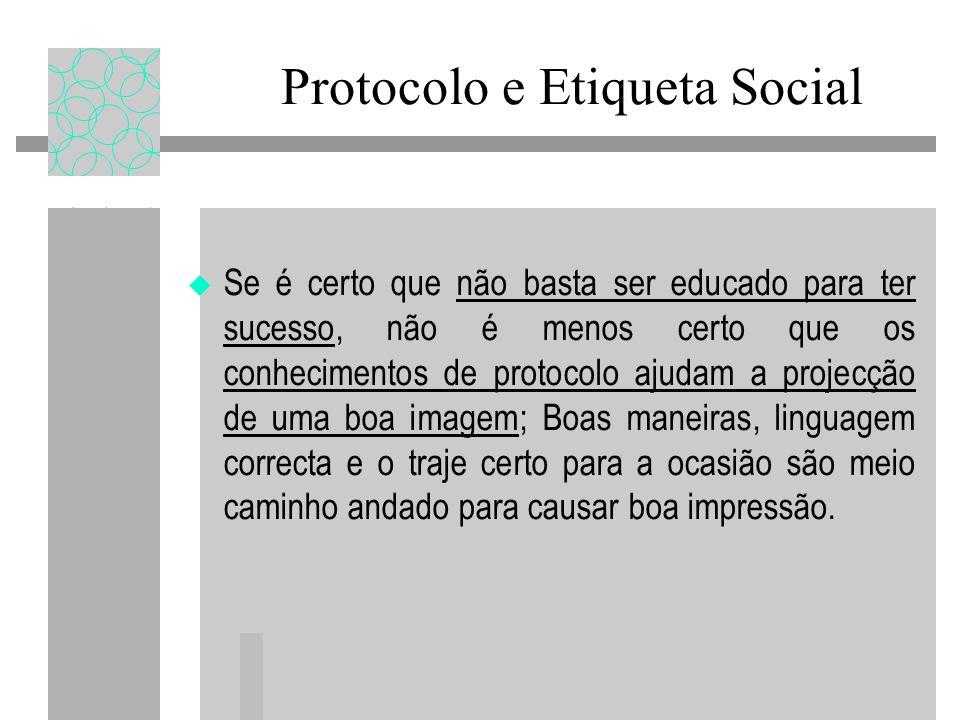 Protocolo e Etiqueta Social Se é certo que não basta ser educado para ter sucesso, não é menos certo que os conhecimentos de protocolo ajudam a projec