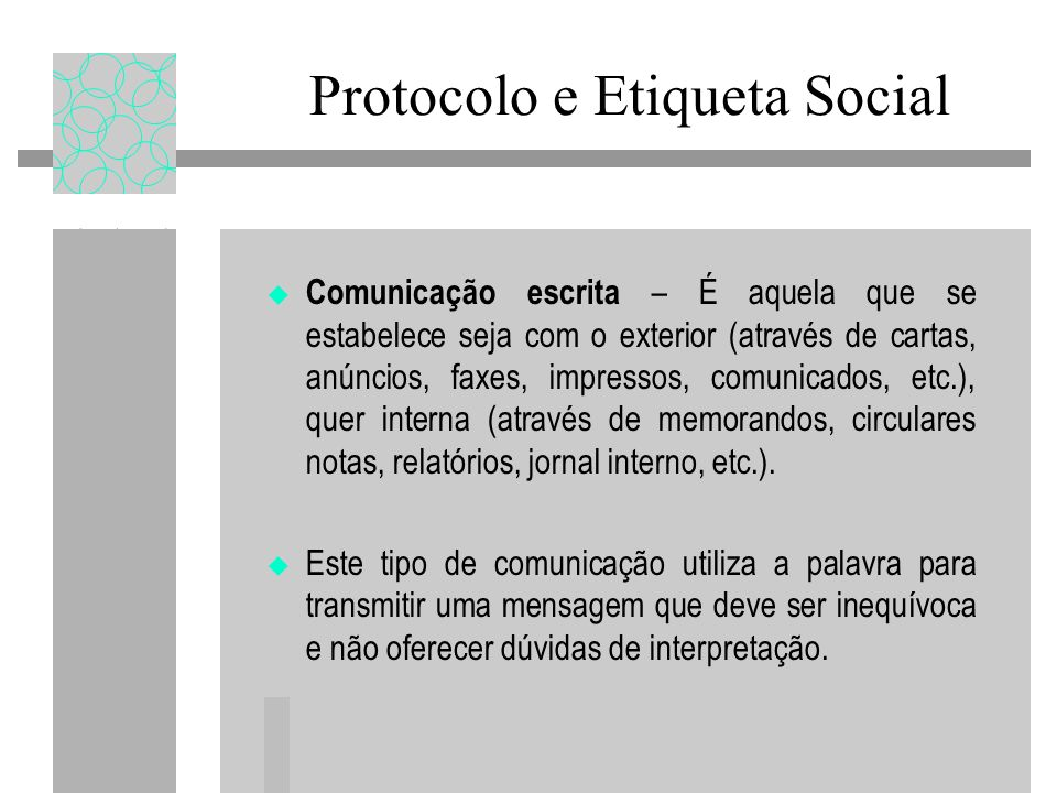 Protocolo e Etiqueta Social Comunicação escrita – É aquela que se estabelece seja com o exterior (através de cartas, anúncios, faxes, impressos, comun