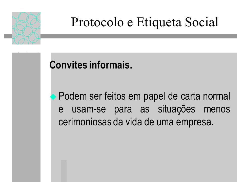 Convites informais. Podem ser feitos em papel de carta normal e usam-se para as situações menos cerimoniosas da vida de uma empresa. Protocolo e Etiqu