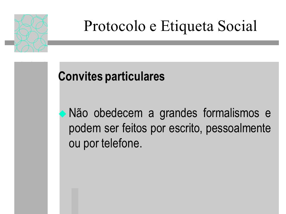 Convites particulares Não obedecem a grandes formalismos e podem ser feitos por escrito, pessoalmente ou por telefone. Protocolo e Etiqueta Social