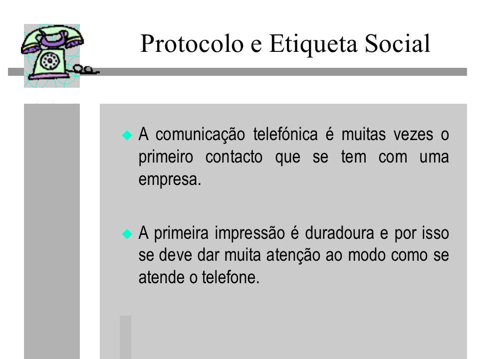 Protocolo e Etiqueta Social A comunicação telefónica é muitas vezes o primeiro contacto que se tem com uma empresa. A primeira impressão é duradoura e