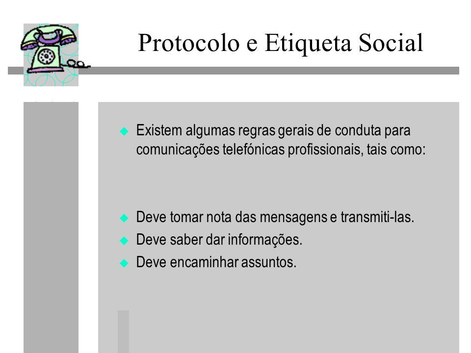 Protocolo e Etiqueta Social Existem algumas regras gerais de conduta para comunicações telefónicas profissionais, tais como: Deve tomar nota das mensa