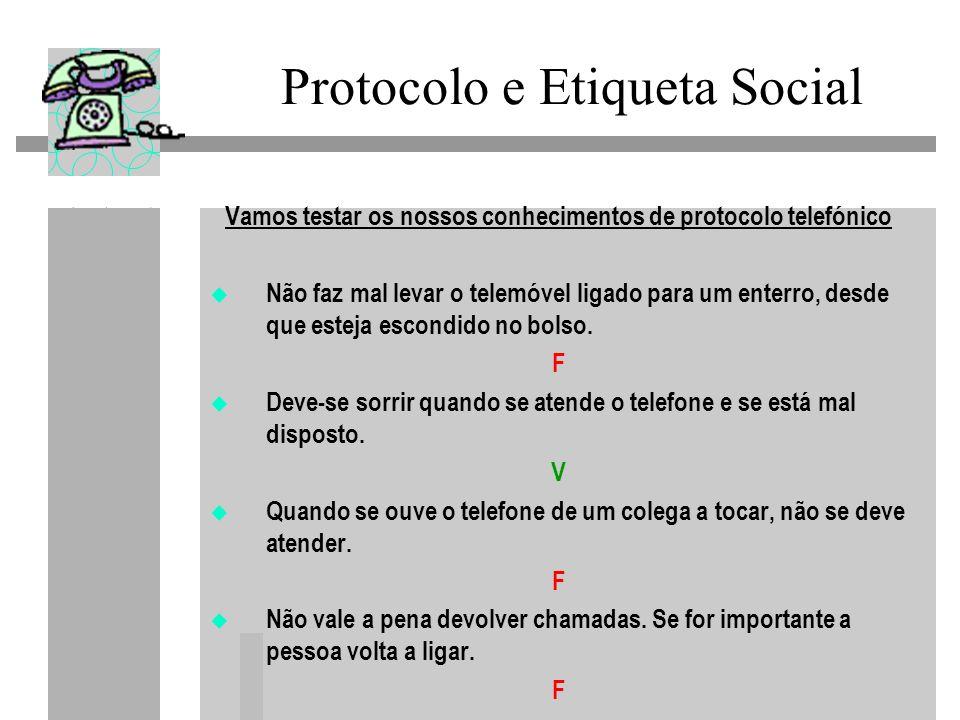 Protocolo e Etiqueta Social Vamos testar os nossos conhecimentos de protocolo telefónico Não faz mal levar o telemóvel ligado para um enterro, desde que esteja escondido no bolso.