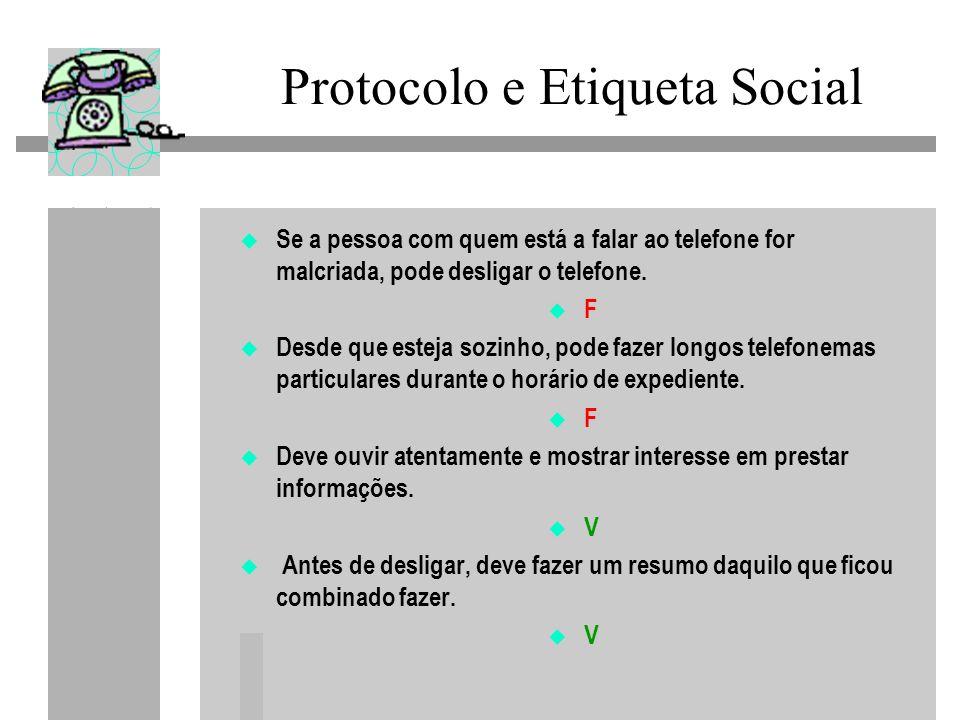 Protocolo e Etiqueta Social Se a pessoa com quem está a falar ao telefone for malcriada, pode desligar o telefone. F Desde que esteja sozinho, pode fa