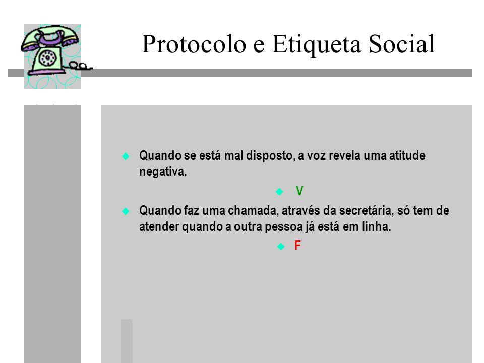 Protocolo e Etiqueta Social Quando se está mal disposto, a voz revela uma atitude negativa. V Quando faz uma chamada, através da secretária, só tem de