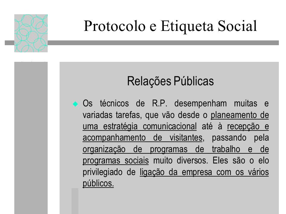 Relações Públicas Os técnicos de R.P. desempenham muitas e variadas tarefas, que vão desde o planeamento de uma estratégia comunicacional até à recepç
