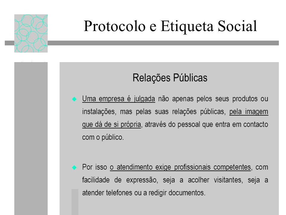 Relações Públicas Uma empresa é julgada não apenas pelos seus produtos ou instalações, mas pelas suas relações públicas, pela imagem que dá de si próp