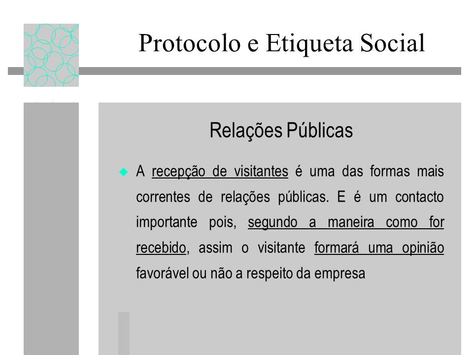 Relações Públicas A recepção de visitantes é uma das formas mais correntes de relações públicas. E é um contacto importante pois, segundo a maneira co