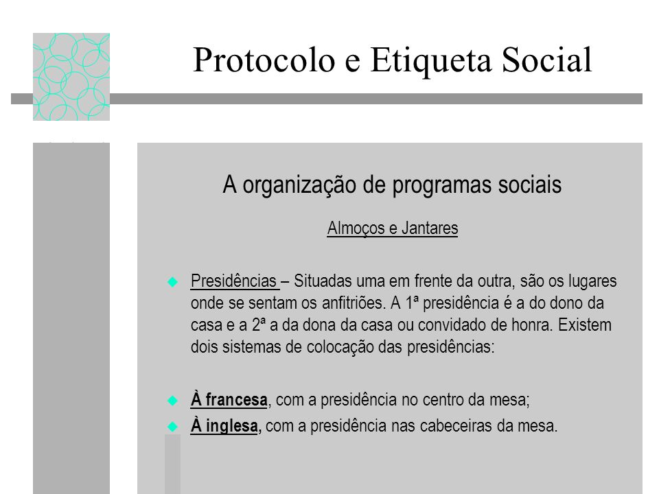 A organização de programas sociais Almoços e Jantares Presidências – Situadas uma em frente da outra, são os lugares onde se sentam os anfitriões.