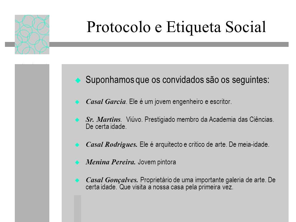 Suponhamos que os convidados são os seguintes: Casal Garcia. Ele é um jovem engenheiro e escritor. Sr. Martins. Viúvo. Prestigiado membro da Academia