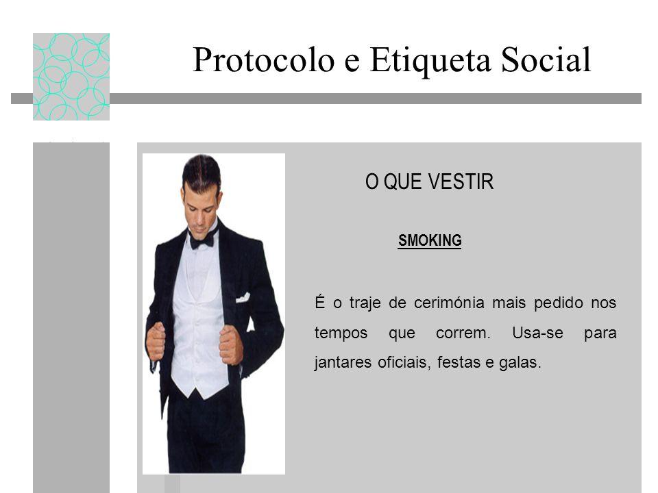 Protocolo e Etiqueta Social O QUE VESTIR SMOKING É o traje de cerimónia mais pedido nos tempos que correm. Usa-se para jantares oficiais, festas e gal