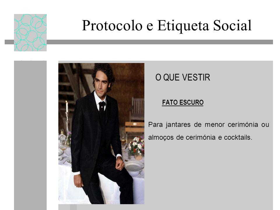 Protocolo e Etiqueta Social O QUE VESTIR FATO ESCURO Para jantares de menor cerimónia ou almoços de cerimónia e cocktails.