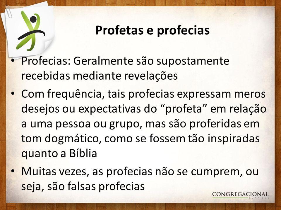 Profetas e profecias Profecias: Geralmente são supostamente recebidas mediante revelações Com frequência, tais profecias expressam meros desejos ou ex