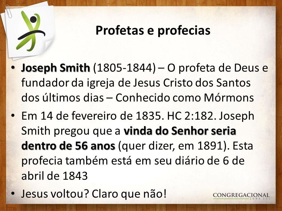 Profetas e profecias Joseph Smith Joseph Smith (1805-1844) – O profeta de Deus e fundador da igreja de Jesus Cristo dos Santos dos últimos dias – Conh