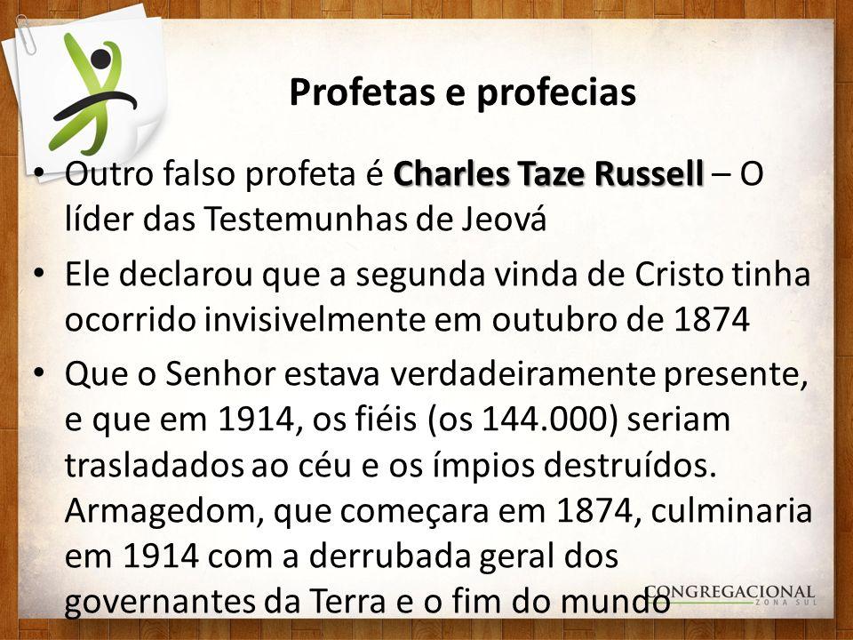 Profetas e profecias Charles Taze Russell Outro falso profeta é Charles Taze Russell – O líder das Testemunhas de Jeová Ele declarou que a segunda vin