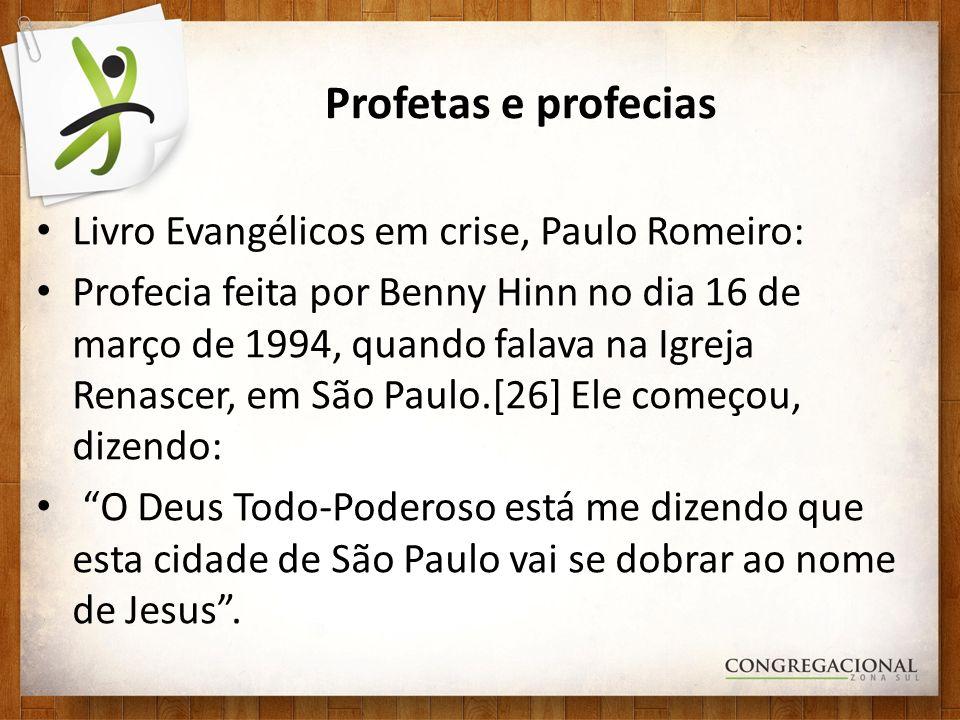 Profetas e profecias Livro Evangélicos em crise, Paulo Romeiro: Profecia feita por Benny Hinn no dia 16 de março de 1994, quando falava na Igreja Rena