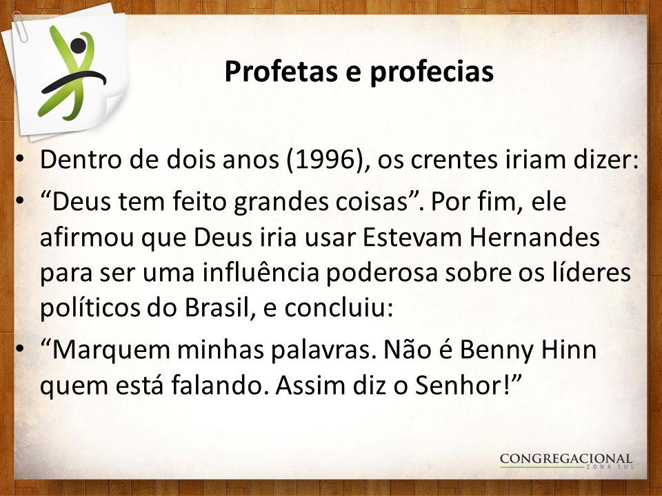 Profetas e profecias Dentro de dois anos (1996), os crentes iriam dizer: Deus tem feito grandes coisas. Por fim, ele afirmou que Deus iria usar Esteva