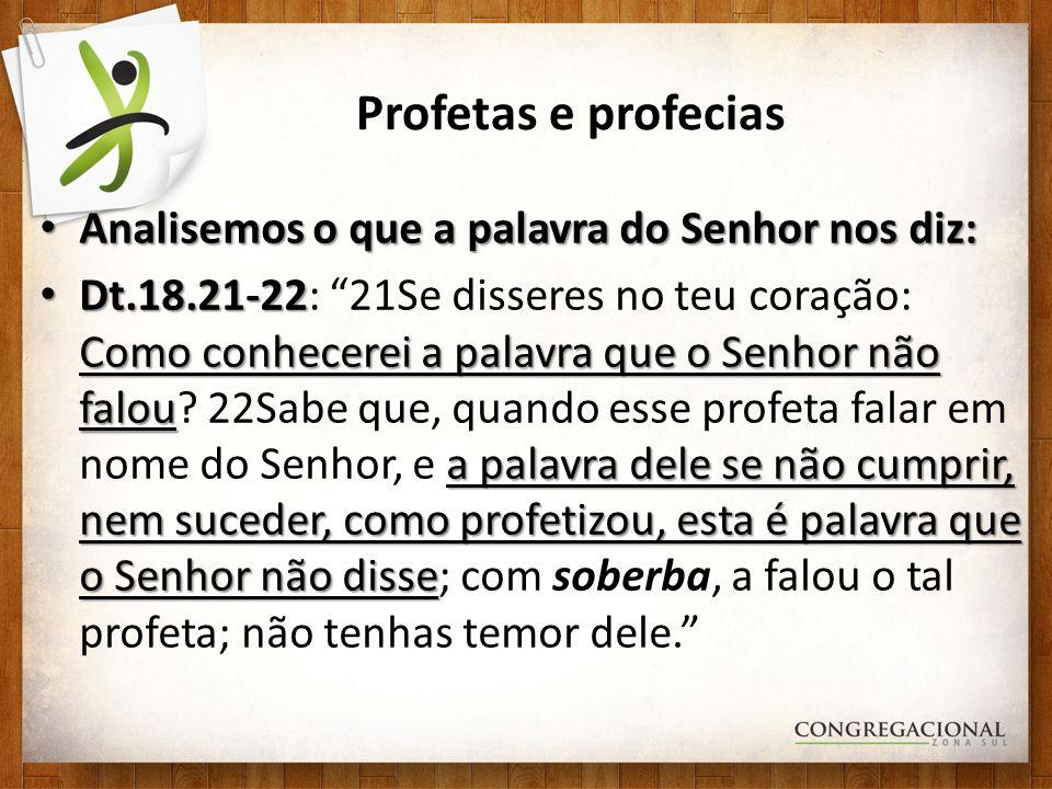 Profetas e profecias Analisemos o que a palavra do Senhor nos diz: Analisemos o que a palavra do Senhor nos diz: Dt.18.21-22 Como conhecerei a palavra